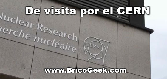 Video: BricoGeek de visita en el CERN
