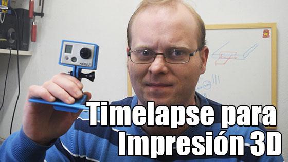 V�deo: Timelapse para Impresi�n 3D