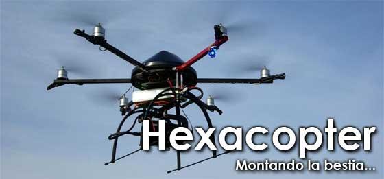 Hexacopter: Montando la bestia (Parte 1)