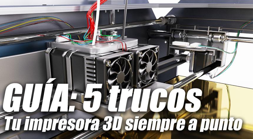 5 consejos para mantener tu impresora 3D funcionando las 24h
